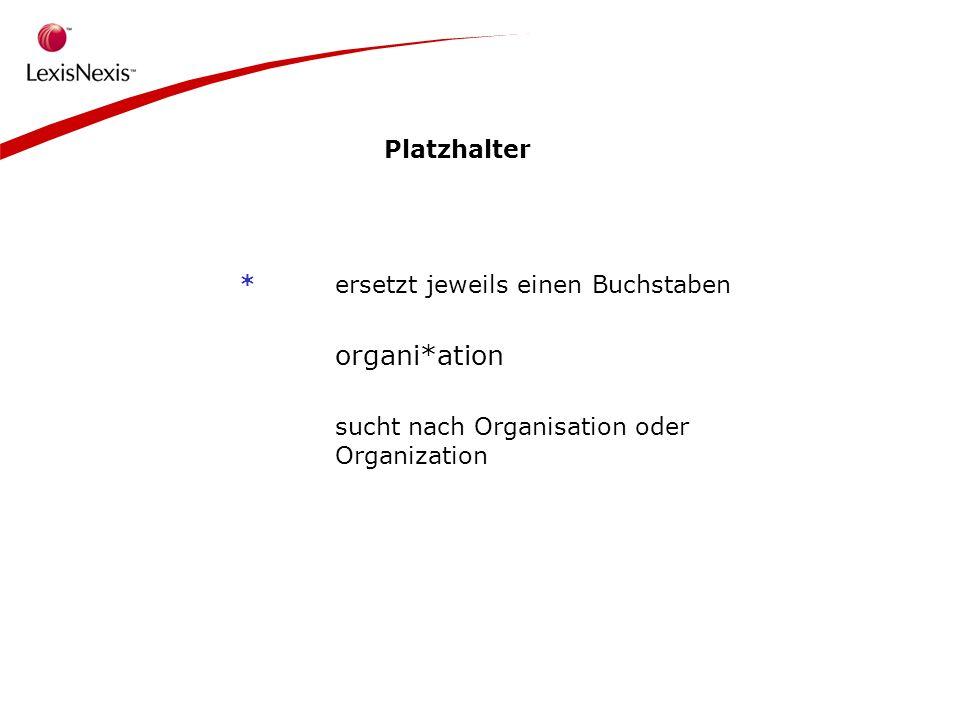 Platzhalter *ersetzt jeweils einen Buchstaben organi*ation sucht nach Organisation oder Organization