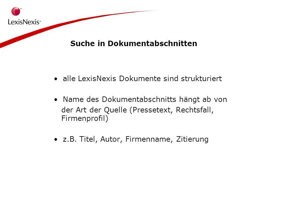 Suche in Dokumentabschnitten alle LexisNexis Dokumente sind strukturiert Name des Dokumentabschnitts hängt ab von der Art der Quelle (Pressetext, Rechtsfall, Firmenprofil) z.B.