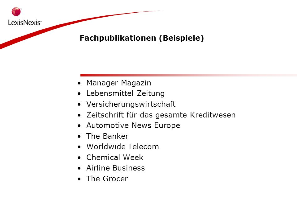 Fachpublikationen (Beispiele) Manager Magazin Lebensmittel Zeitung Versicherungswirtschaft Zeitschrift für das gesamte Kreditwesen Automotive News Europe The Banker Worldwide Telecom Chemical Week Airline Business The Grocer