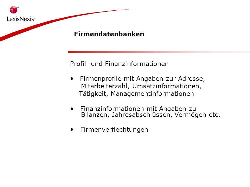 Firmendatenbanken Profil- und Finanzinformationen Firmenprofile mit Angaben zur Adresse, Mitarbeiterzahl, Umsatzinformationen, Tätigkeit, Managementinformationen Finanzinformationen mit Angaben zu Bilanzen, Jahresabschlüssen, Vermögen etc.