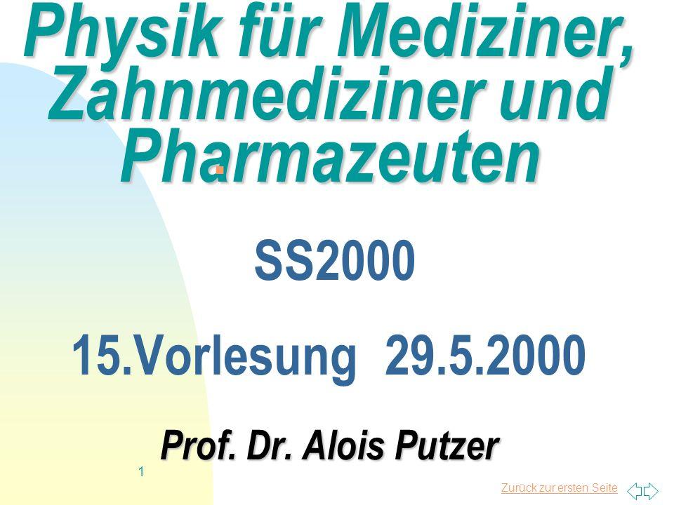 Zurück zur ersten Seite 1 Physik für Mediziner, Zahnmediziner und Pharmazeuten Prof. Dr. Alois Putzer Physik für Mediziner, Zahnmediziner und Pharmaze
