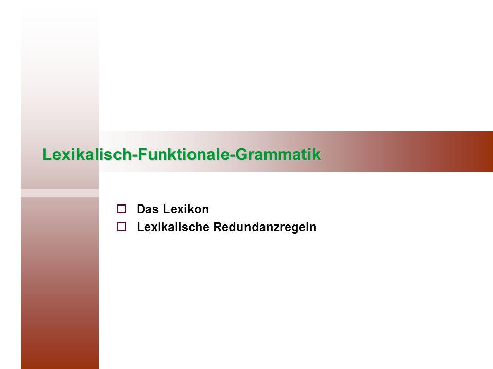 F-Struktur: Grammatische Funktionen Grammatische Funktionen regierbar nicht regierbar semantisch nicht restringiert semantisch restringiert ADJ(UNCT) XADJ(UNCT) SUBJ OBJ OBJ2 OBL COMP XCOMP FOKUSTOPIK