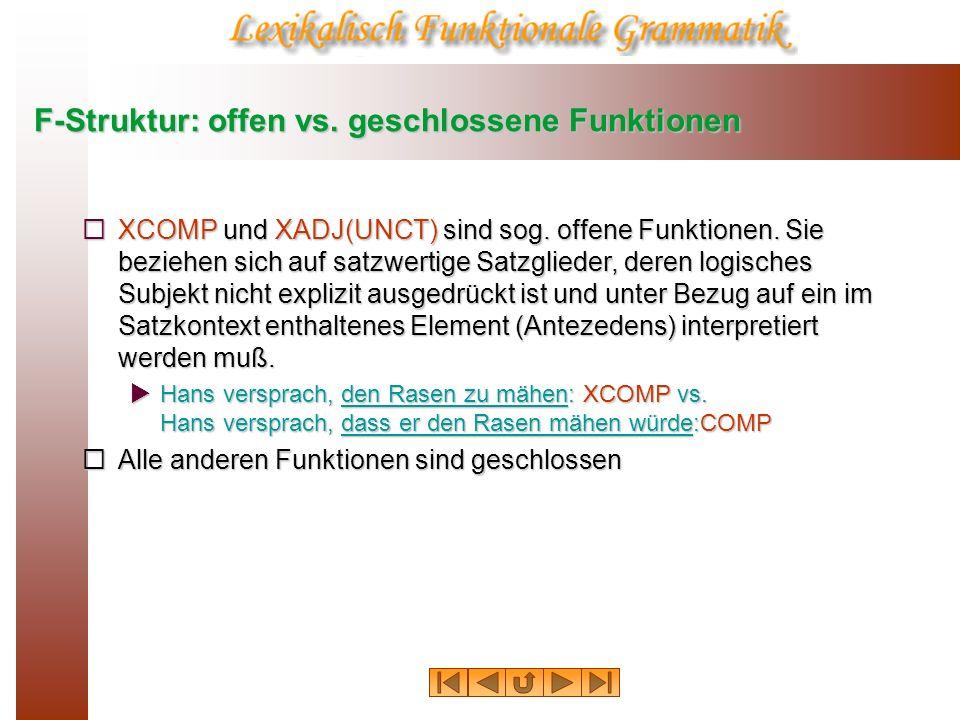 F-Struktur: offen vs. geschlossene Funktionen XCOMP und XADJ(UNCT) sind sog. offene Funktionen. Sie beziehen sich auf satzwertige Satzglieder, deren l