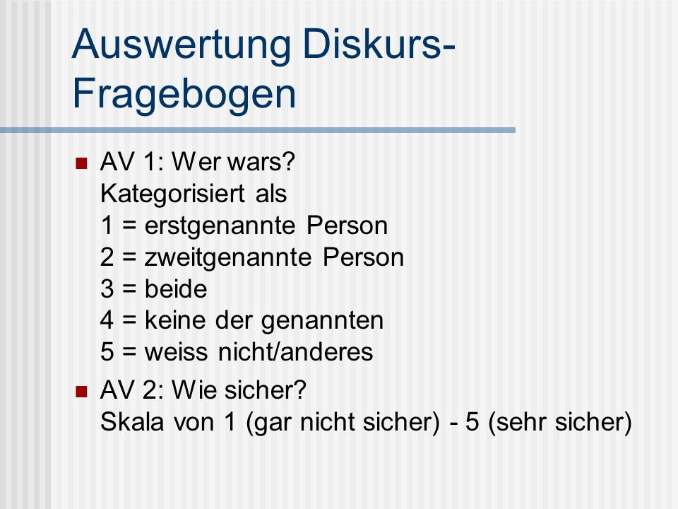 Auswertung Diskurs- Fragebogen AV 1: Wer wars? Kategorisiert als 1 = erstgenannte Person 2 = zweitgenannte Person 3 = beide 4 = keine der genannten 5
