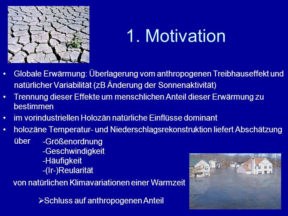 1. Motivation Globale Erwärmung: Überlagerung vom anthropogenen Treibhauseffekt und natürlicher Variabilität (zB Änderung der Sonnenaktivität) Trennun
