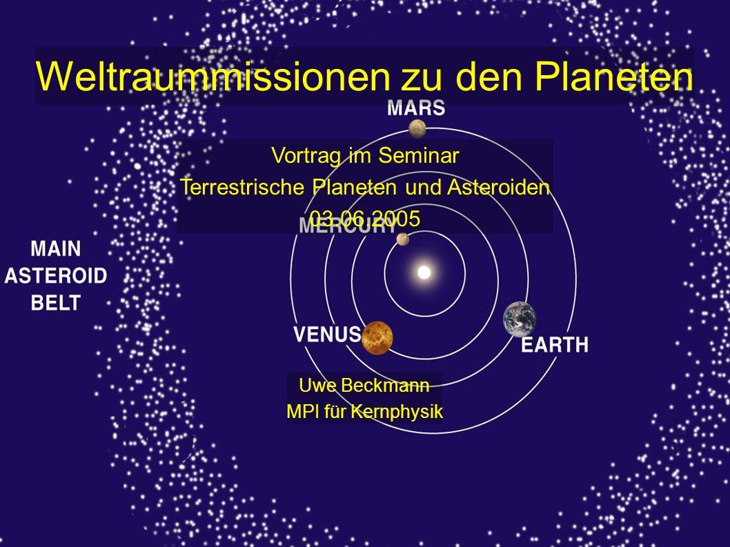 Weltraummissionen zu den Planeten Vortrag im Seminar Terrestrische Planeten und Asteroiden 03.06.2005 Uwe Beckmann MPI für Kernphysik