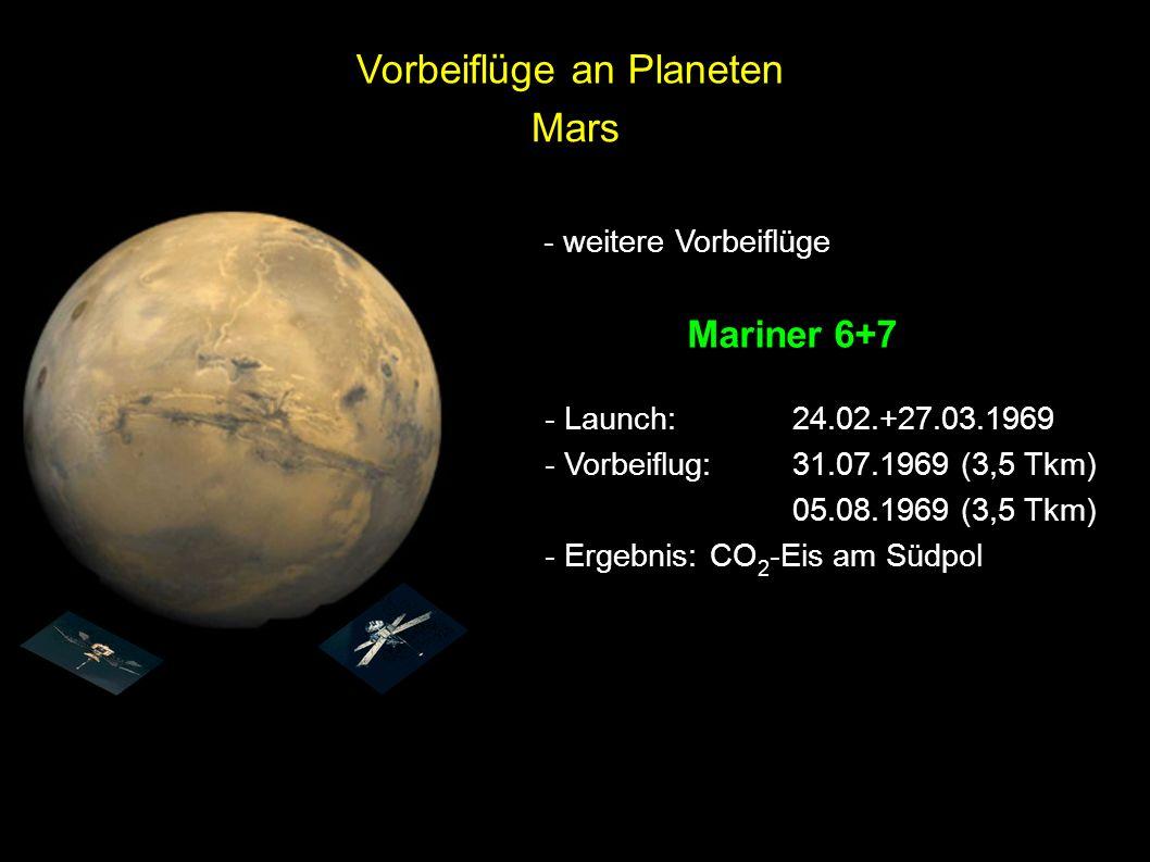 Mars - weitere Vorbeiflüge Mariner 6+7 - Launch:24.02.+27.03.1969 - Vorbeiflug:31.07.1969 (3,5 Tkm) 05.08.1969 (3,5 Tkm) - Ergebnis:CO 2 -Eis am Südpo