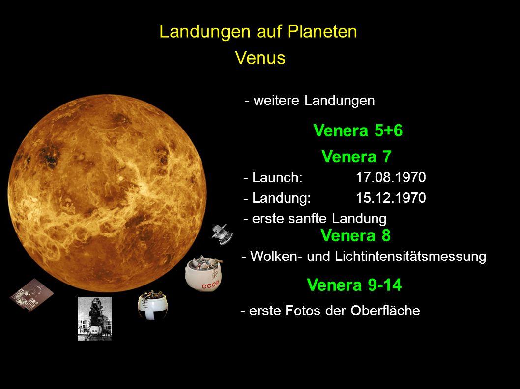 Venus Venera 5+6 - weitere Landungen Venera 7 - Launch:17.08.1970 - Landung:15.12.1970 - erste sanfte Landung Venera 8 - Wolken- und Lichtintensitätsm