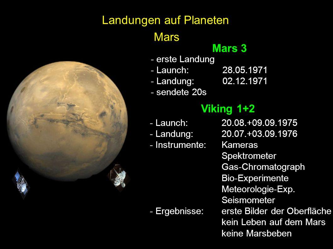 Mars Mars 3 - erste Landung - Launch:28.05.1971 - Landung:02.12.1971 - sendete 20s Viking 1+2 - Launch:20.08.+09.09.1975 - Landung:20.07.+03.09.1976 -