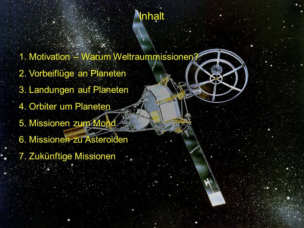 Inhalt 1. Motivation – Warum Weltraummissionen? 2. Vorbeiflüge an Planeten 3. Landungen auf Planeten 4. Orbiter um Planeten 5. Missionen zum Mond 6. M