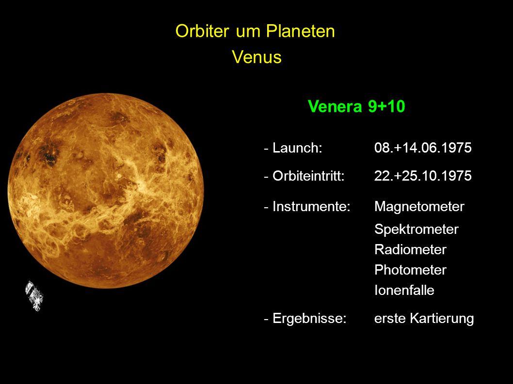 Venus Venera 9+10 - Launch: 08.+14.06.1975 - Orbiteintritt:22.+25.10.1975 - Instrumente:Magnetometer Spektrometer Radiometer Photometer Ionenfalle - E
