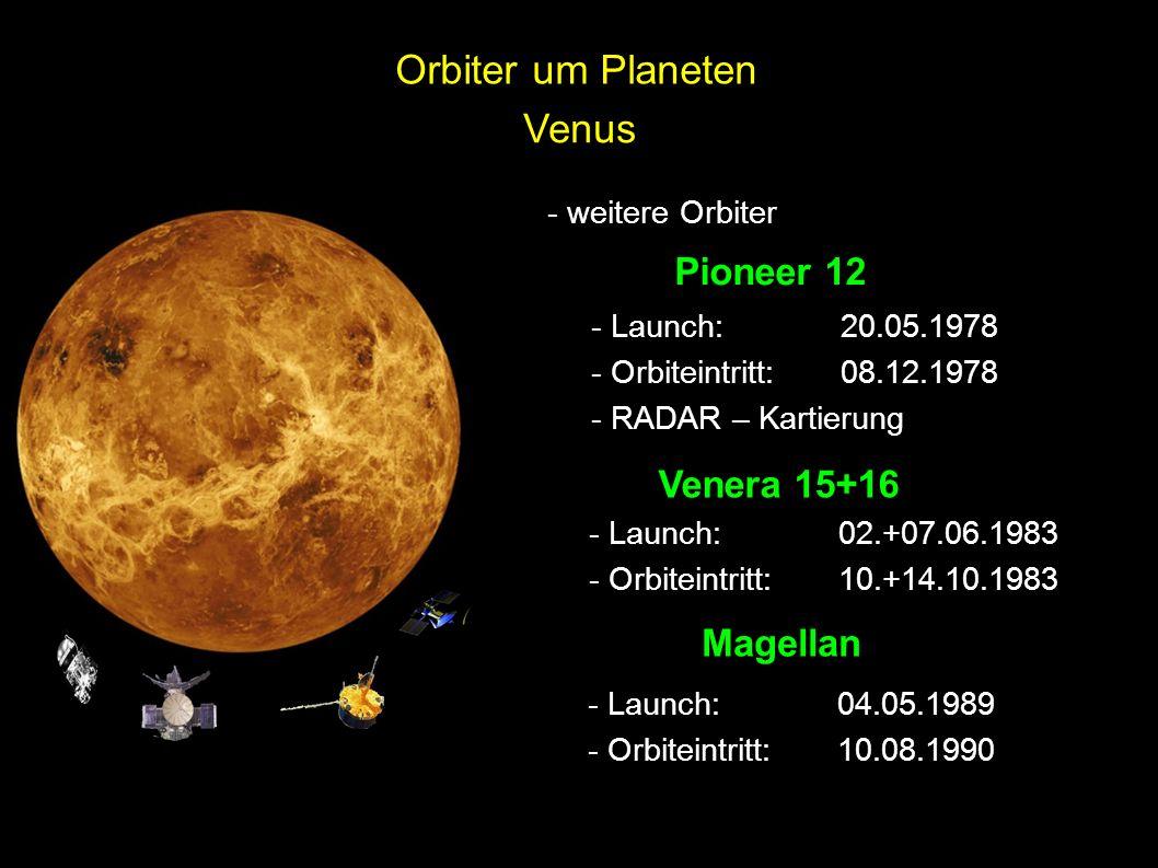 Venus - weitere Orbiter Pioneer 12 - Launch: 20.05.1978 - Orbiteintritt:08.12.1978 - RADAR – Kartierung Venera 15+16 - Launch: 02.+07.06.1983 - Orbite