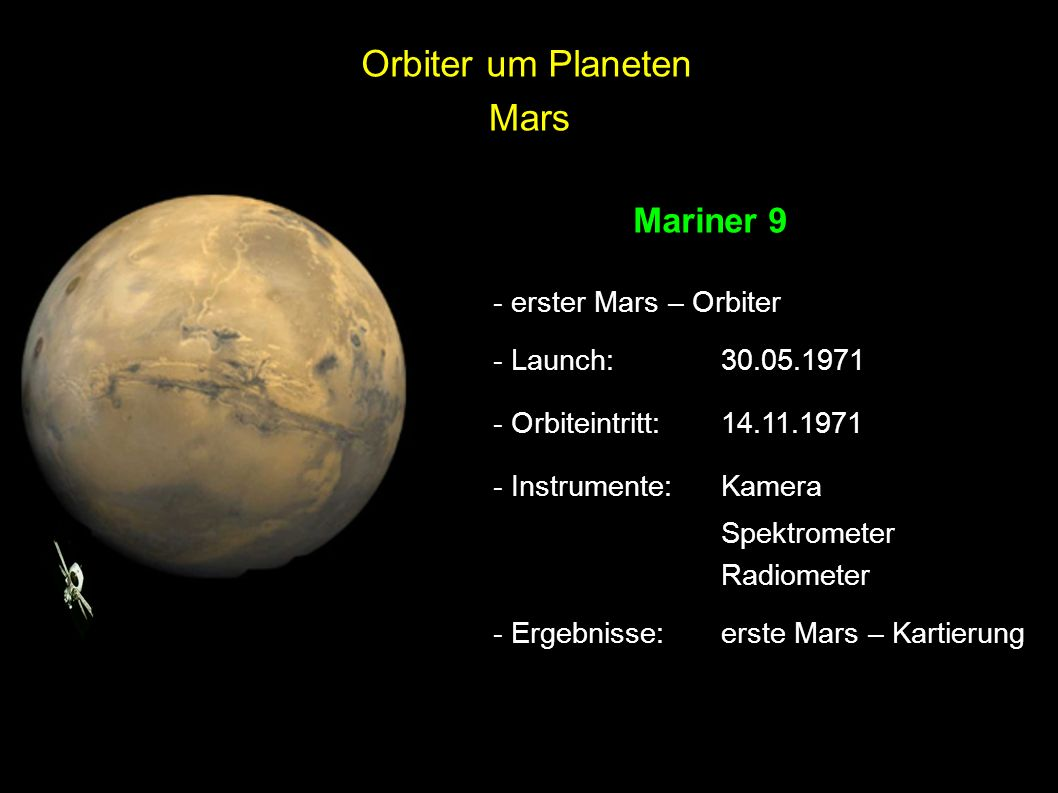 Mars - erster Mars – Orbiter - Launch: 30.05.1971 - Orbiteintritt:14.11.1971 - Instrumente:Kamera Spektrometer Radiometer - Ergebnisse:erste Mars – Ka