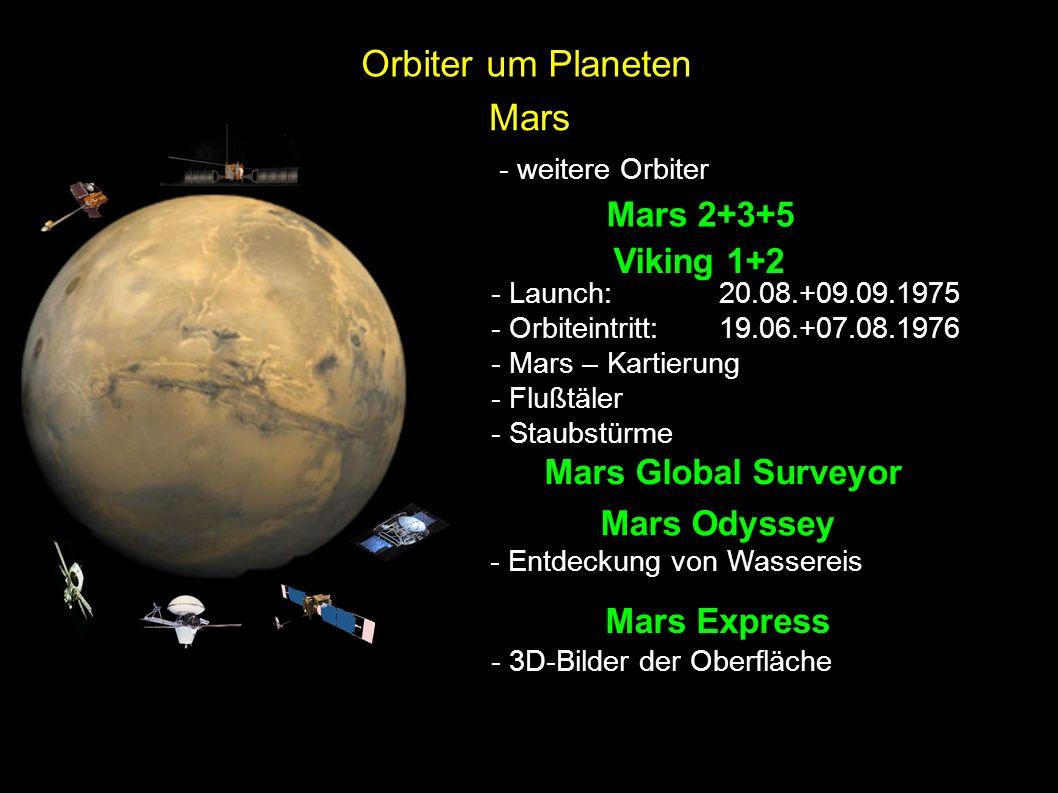 Mars - weitere Orbiter Viking 1+2 - Launch: 20.08.+09.09.1975 - Orbiteintritt:19.06.+07.08.1976 - Mars – Kartierung - Flußtäler - Staubstürme Mars 2+3