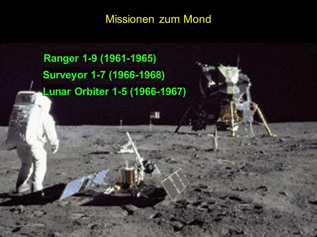 Missionen zum Mond Ranger 1-9 (1961-1965) Surveyor 1-7 (1966-1968) Lunar Orbiter 1-5 (1966-1967)