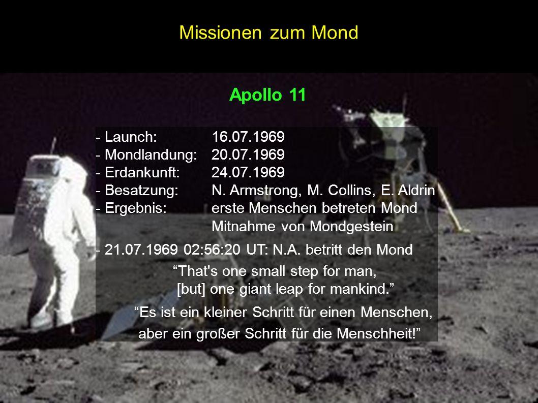 Apollo 11 - Launch:16.07.1969 - Mondlandung:20.07.1969 - Erdankunft:24.07.1969 - Besatzung:N. Armstrong, M. Collins, E. Aldrin - Ergebnis:erste Mensch