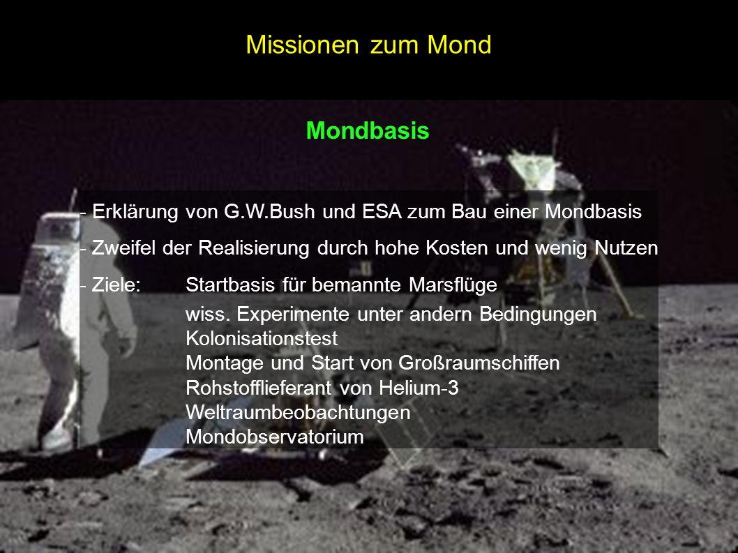 Mondbasis - Erklärung von G.W.Bush und ESA zum Bau einer Mondbasis - Zweifel der Realisierung durch hohe Kosten und wenig Nutzen - Ziele:Startbasis fü