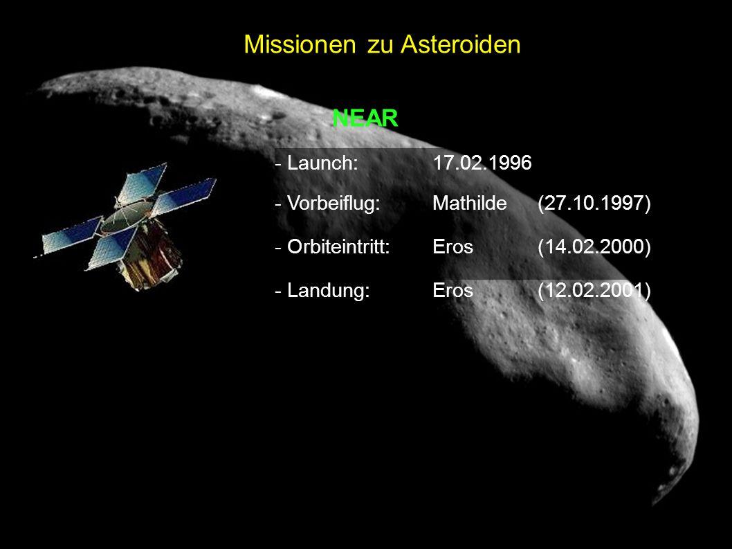 NEAR - Launch: 17.02.1996 - Vorbeiflug:Mathilde (27.10.1997) - Orbiteintritt:Eros(14.02.2000) - Landung:Eros(12.02.2001)