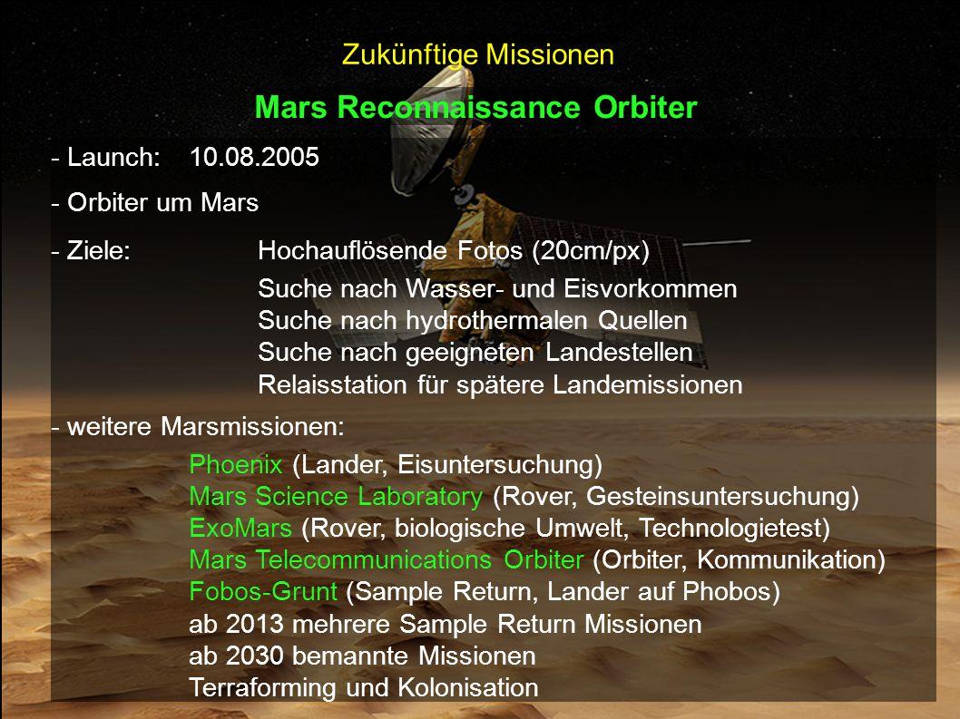 Mars Reconnaissance Orbiter - Launch:10.08.2005 - Orbiter um Mars - Ziele:Hochauflösende Fotos (20cm/px) Suche nach Wasser- und Eisvorkommen Suche nac