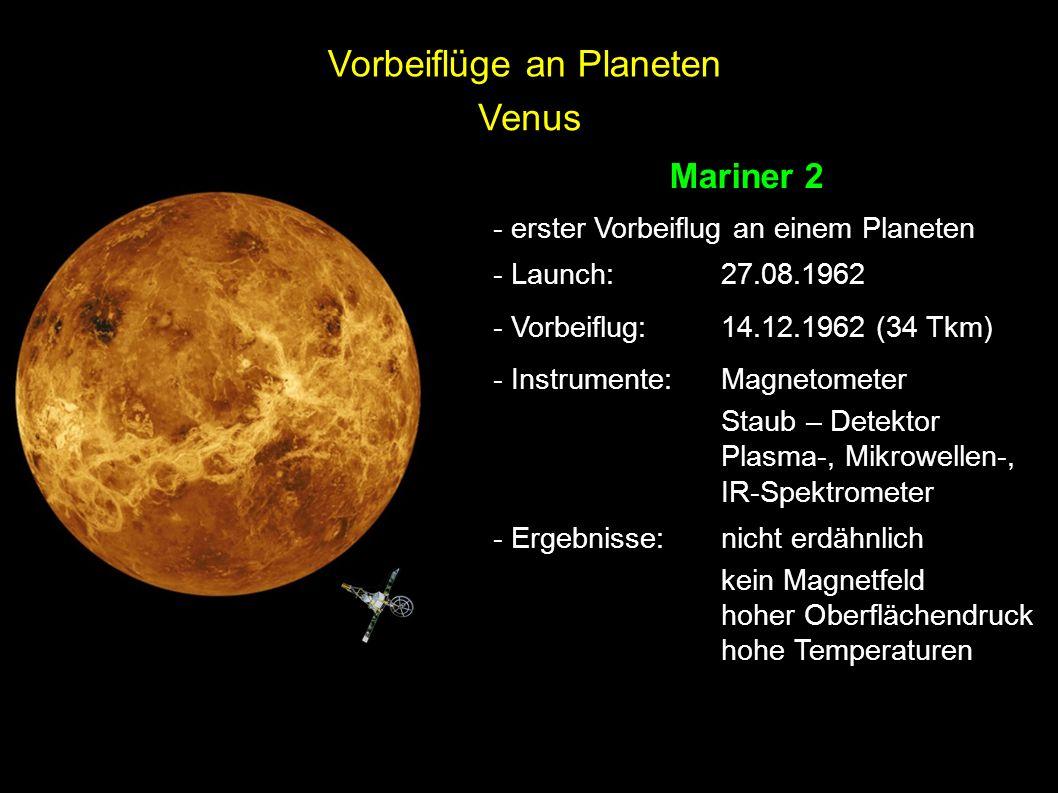Venus Mariner 2 - erster Vorbeiflug an einem Planeten - Launch: 27.08.1962 - Vorbeiflug:14.12.1962 (34 Tkm) - Instrumente:Magnetometer Staub – Detekto