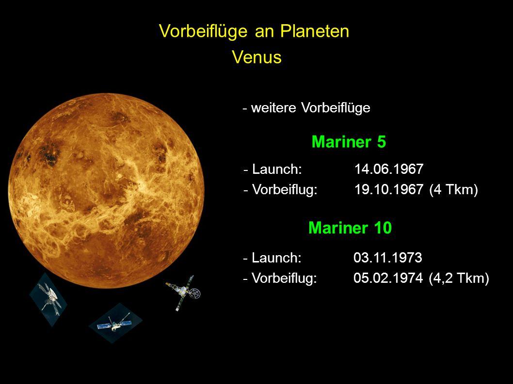 Venus - weitere Vorbeiflüge Mariner 5 Mariner 10 - Launch:14.06.1967 - Vorbeiflug:19.10.1967 (4 Tkm) - Launch:03.11.1973 - Vorbeiflug:05.02.1974 (4,2