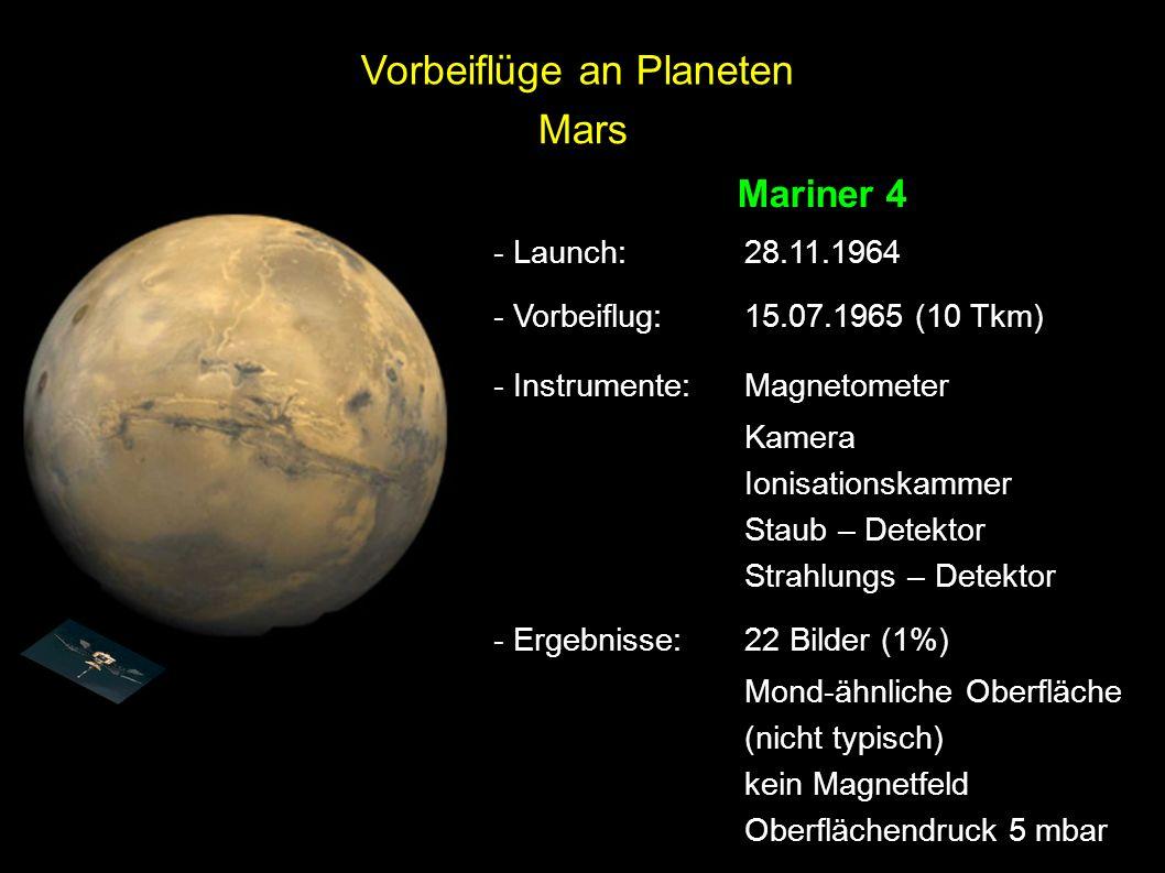 Mars Mariner 4 - Launch: 28.11.1964 - Vorbeiflug:15.07.1965 (10 Tkm) - Instrumente:Magnetometer Kamera Ionisationskammer Staub – Detektor Strahlungs –