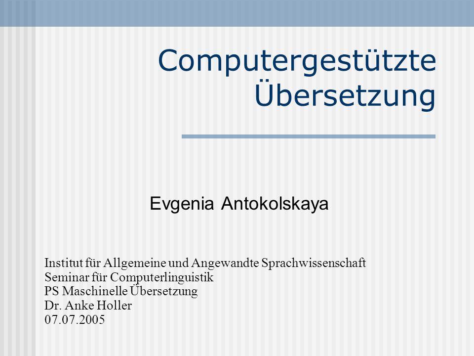 Computergestützte Übersetzung Evgenia Antokolskaya Institut für Allgemeine und Angewandte Sprachwissenschaft Seminar für Computerlinguistik PS Maschin