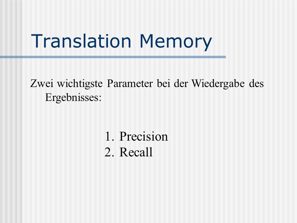 Translation Memory Zwei wichtigste Parameter bei der Wiedergabe des Ergebnisses: 1.Precision 2.Recall