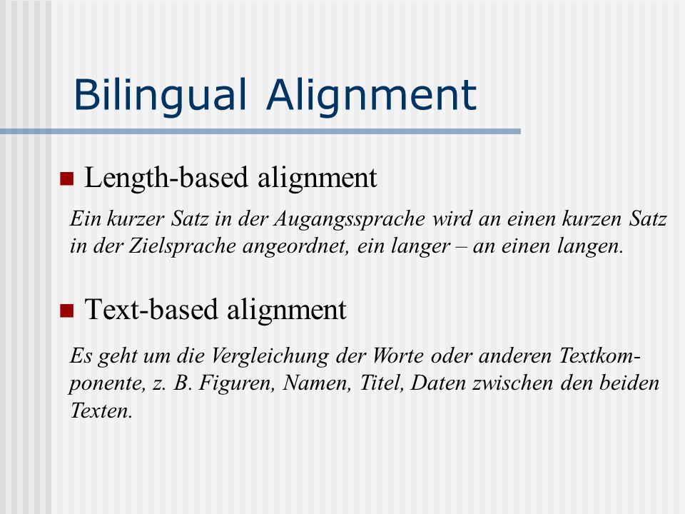 Bilingual Alignment Length-based alignment Text-based alignment Ein kurzer Satz in der Augangssprache wird an einen kurzen Satz in der Zielsprache ang