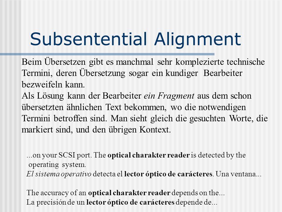 Subsentential Alignment Beim Übersetzen gibt es manchmal sehr komplezierte technische Termini, deren Übersetzung sogar ein kundiger Bearbeiter bezweif