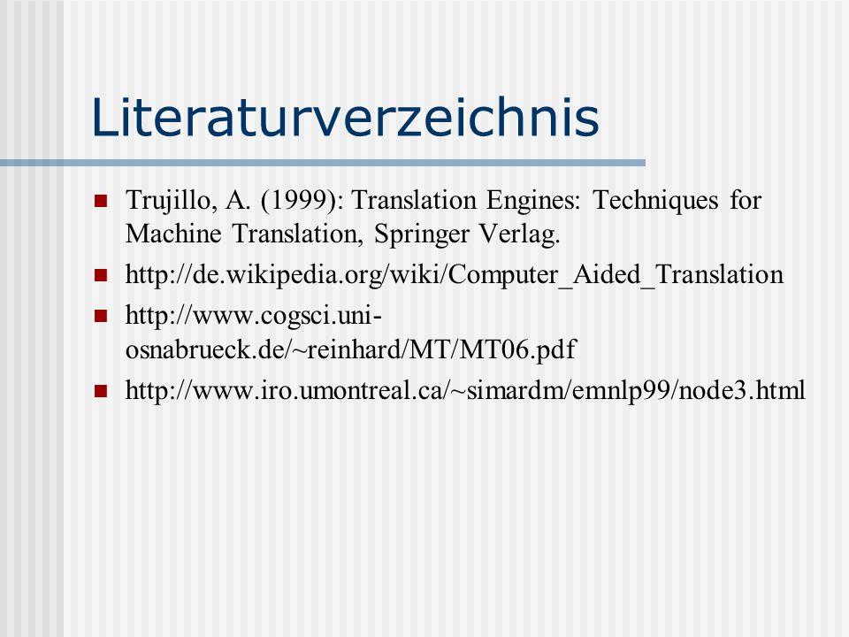 Literaturverzeichnis Trujillo, A. (1999): Translation Engines: Techniques for Machine Translation, Springer Verlag. http://de.wikipedia.org/wiki/Compu