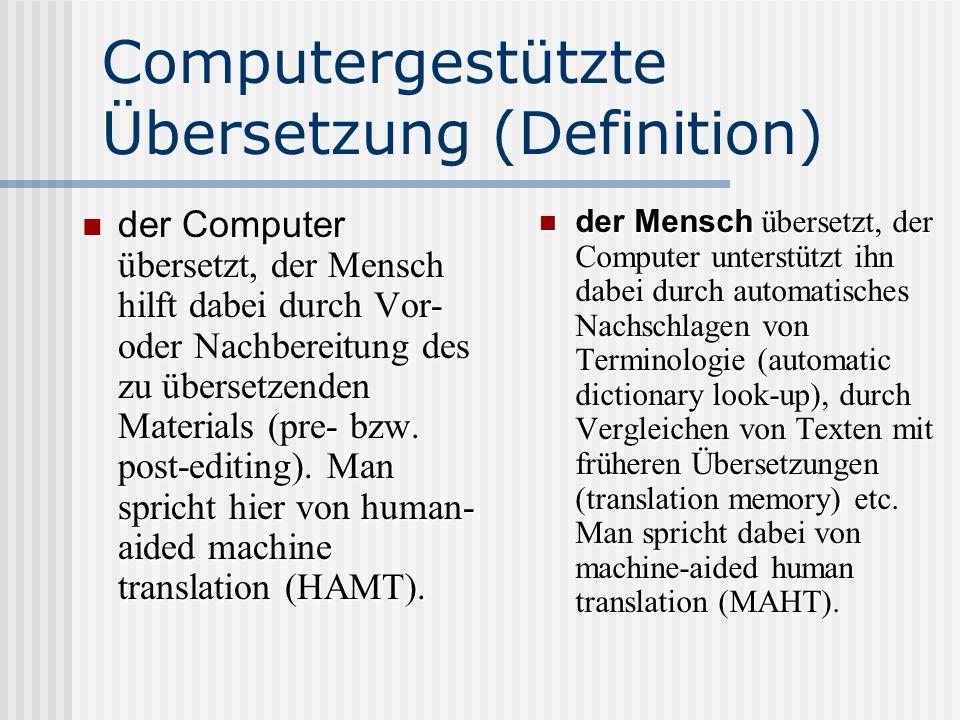 Computergestützte Übersetzung (Definition) der Computer übersetzt, der Mensch hilft dabei durch Vor- oder Nachbereitung des zu übersetzenden Materials