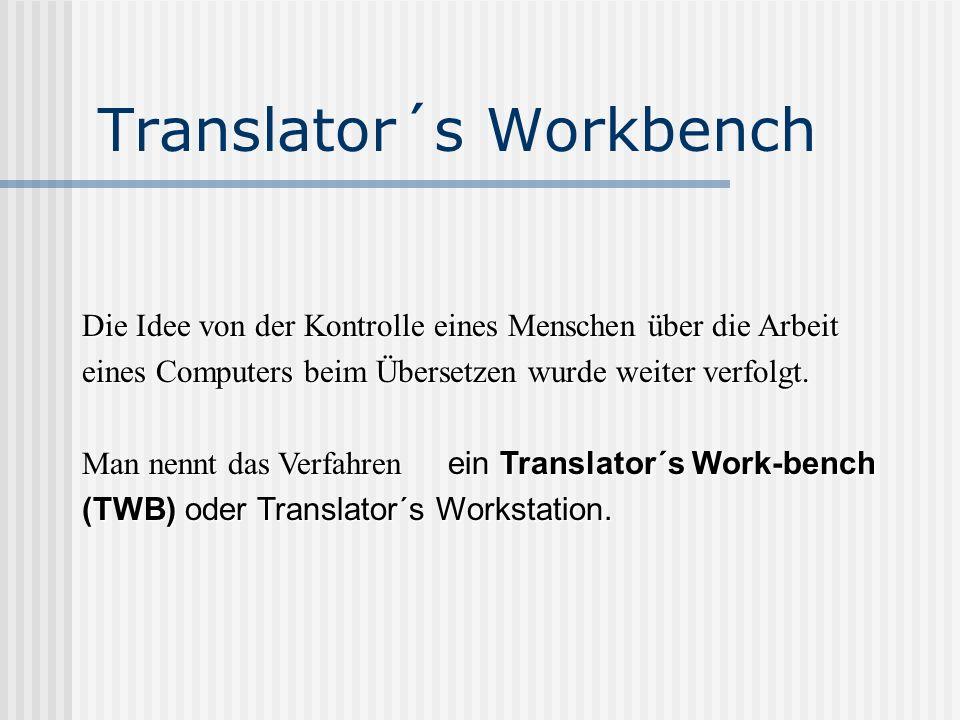 Translator´s Workbench Die Idee von der Kontrolle eines Menschen über die Arbeit eines Computers beim Übersetzen wurde weiter verfolgt. Man nennt das