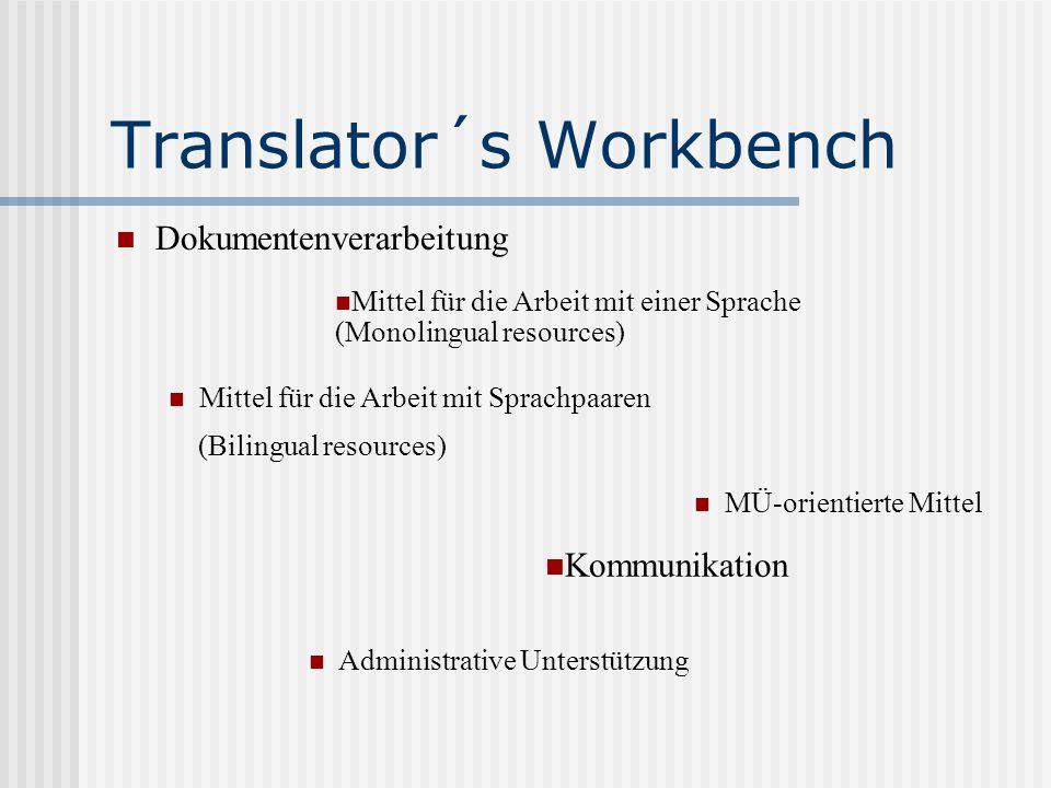 Translator´s Workbench Dokumentenverarbeitung Mittel für die Arbeit mit einer Sprache (Monolingual resources) Mittel für die Arbeit mit Sprachpaaren (