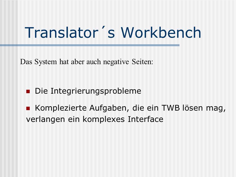 Translator´s Workbench Die Integrierungsprobleme Komplezierte Aufgaben, die ein TWB lösen mag, verlangen ein komplexes Interface Das System hat aber a