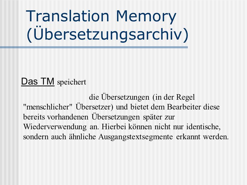 Translation Memory (Übersetzungsarchiv) die Übersetzungen (in der Regel