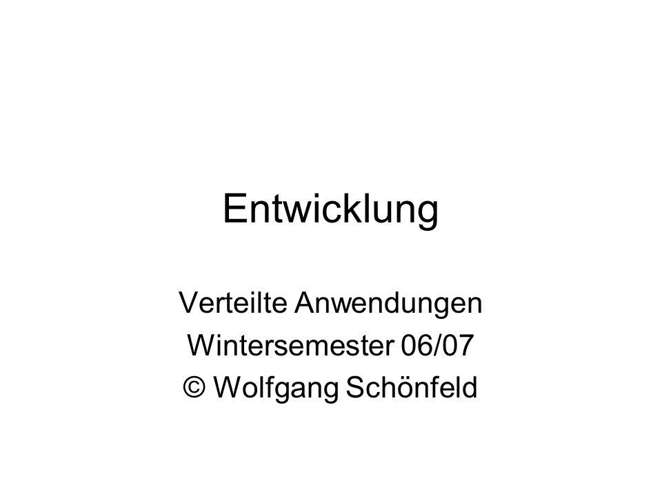 Entwicklung Verteilte Anwendungen Wintersemester 06/07 © Wolfgang Schönfeld