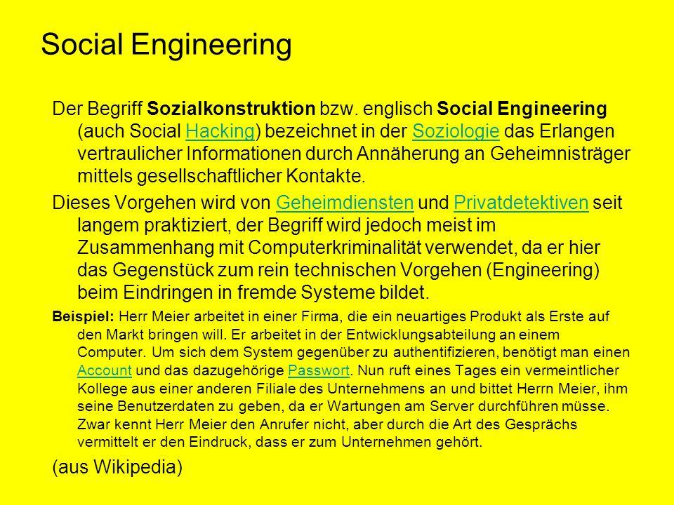 Social Engineering Der Begriff Sozialkonstruktion bzw. englisch Social Engineering (auch Social Hacking) bezeichnet in der Soziologie das Erlangen ver