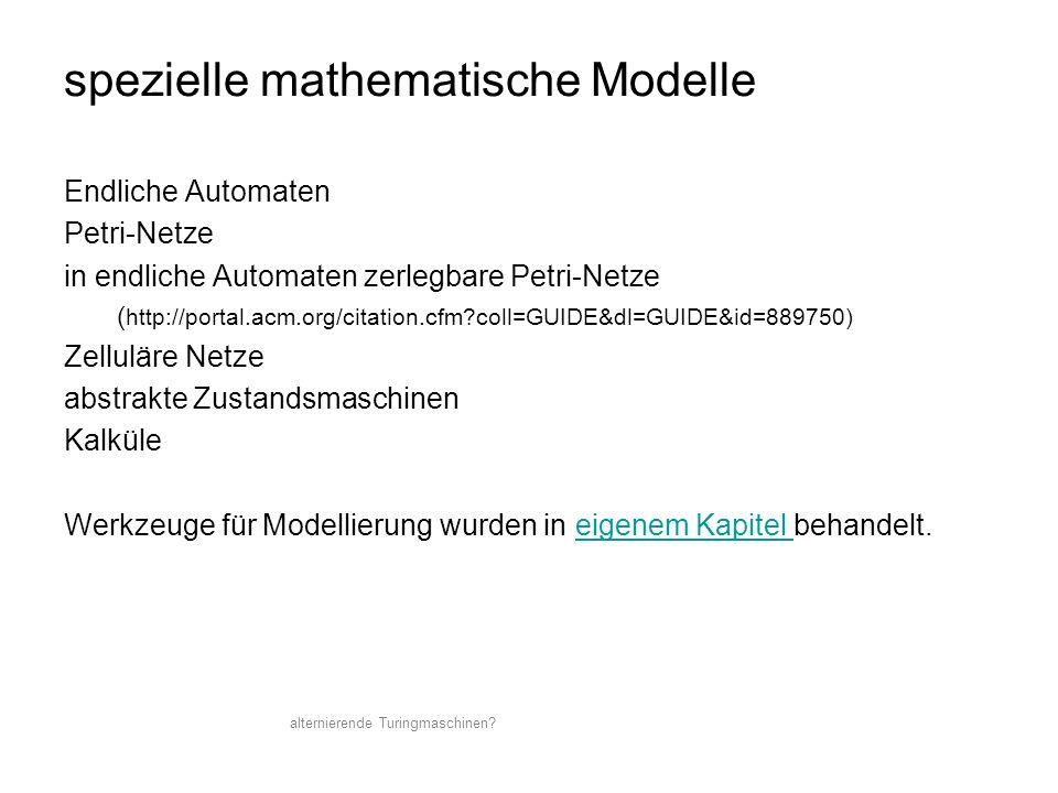 Endliche Automaten Petri-Netze in endliche Automaten zerlegbare Petri-Netze ( http://portal.acm.org/citation.cfm?coll=GUIDE&dl=GUIDE&id=889750) Zellul