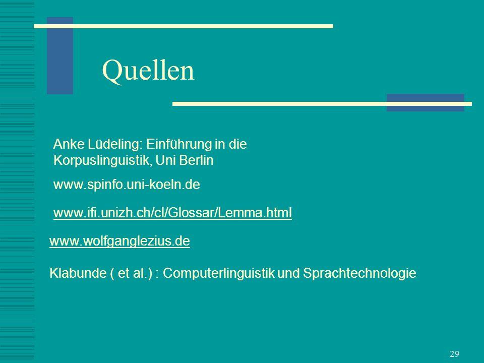 29 Quellen Anke Lüdeling: Einführung in die Korpuslinguistik, Uni Berlin www.spinfo.uni-koeln.de www.ifi.unizh.ch/cl/Glossar/Lemma.html www.wolfgangle