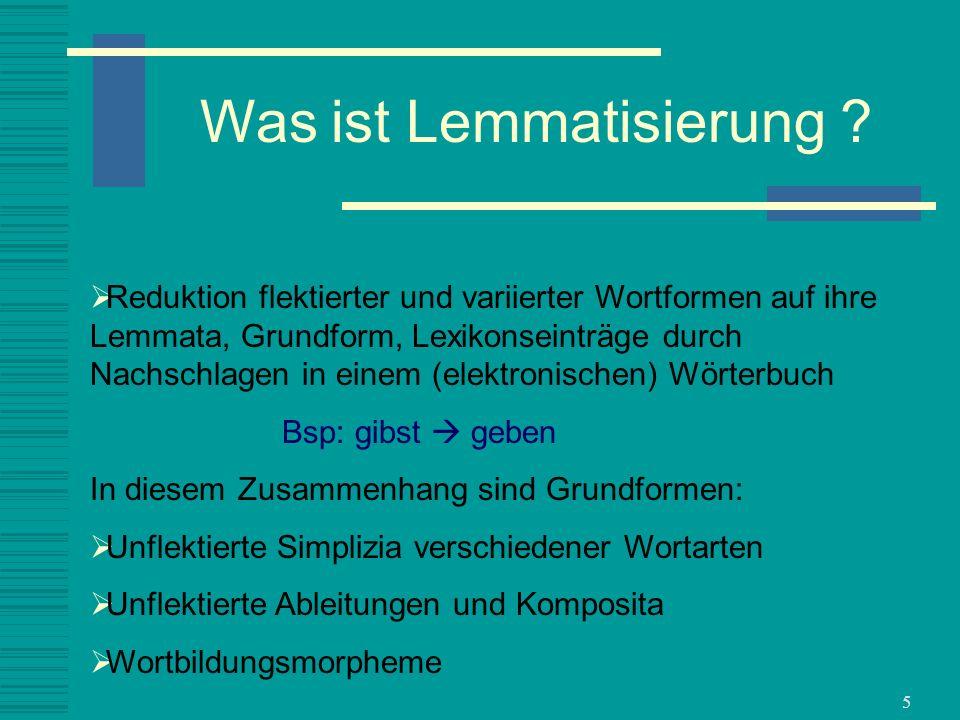 5 Reduktion flektierter und variierter Wortformen auf ihre Lemmata, Grundform, Lexikonseinträge durch Nachschlagen in einem (elektronischen) Wörterbuc