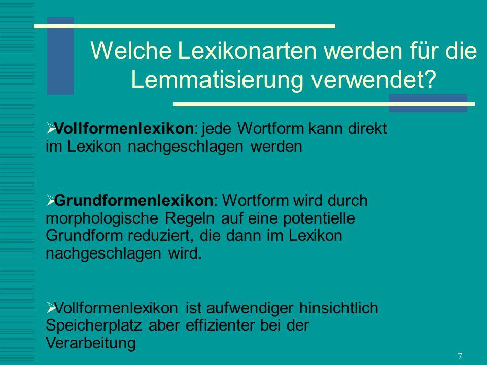 7 Welche Lexikonarten werden für die Lemmatisierung verwendet? Vollformenlexikon: jede Wortform kann direkt im Lexikon nachgeschlagen werden Grundform