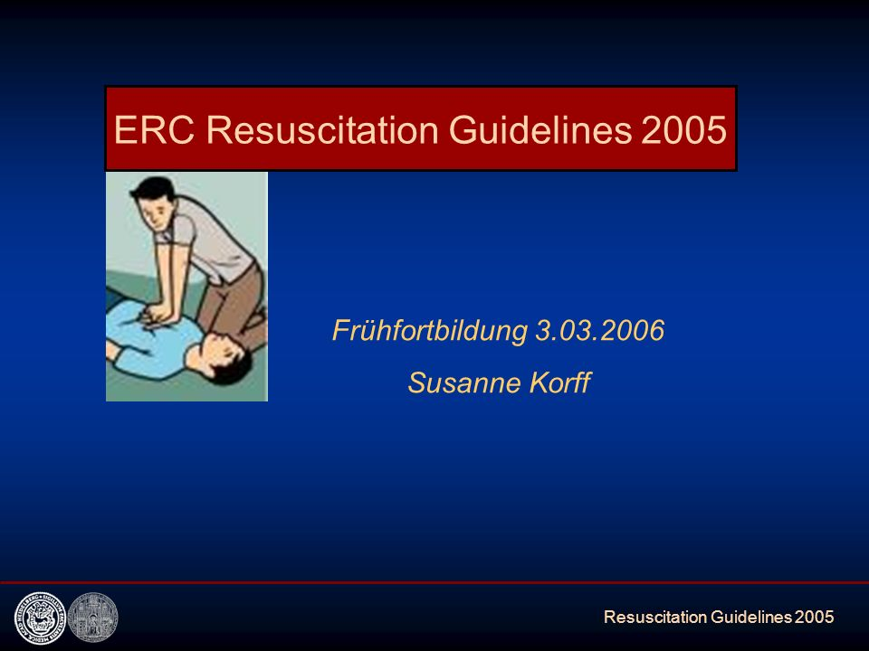 Resuscitation Guidelines 2005 Frühfortbildung 3.03.2006 Susanne Korff ERC Resuscitation Guidelines 2005