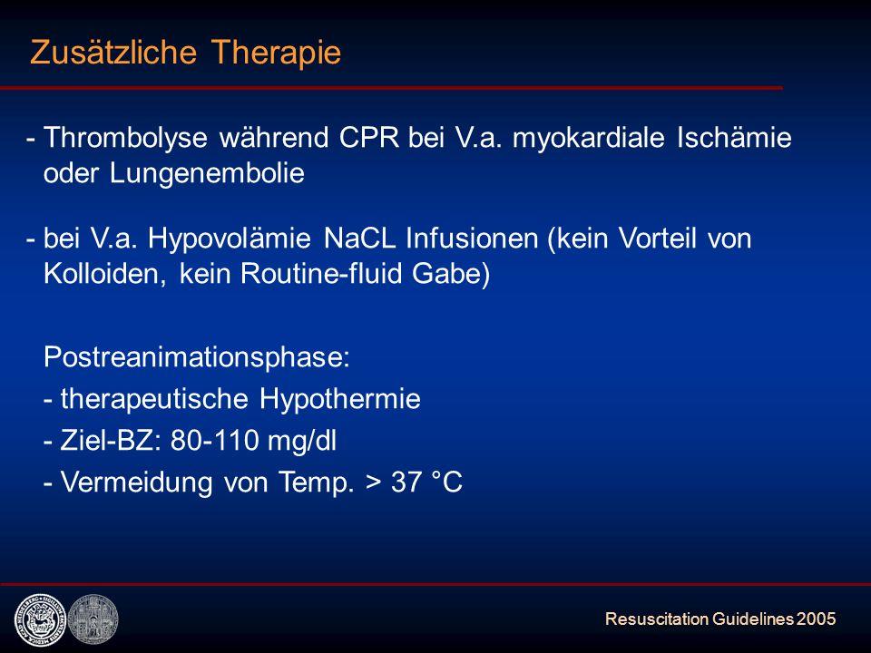Resuscitation Guidelines 2005 Zusätzliche Therapie - Thrombolyse während CPR bei V.a. myokardiale Ischämie oder Lungenembolie - bei V.a. Hypovolämie N