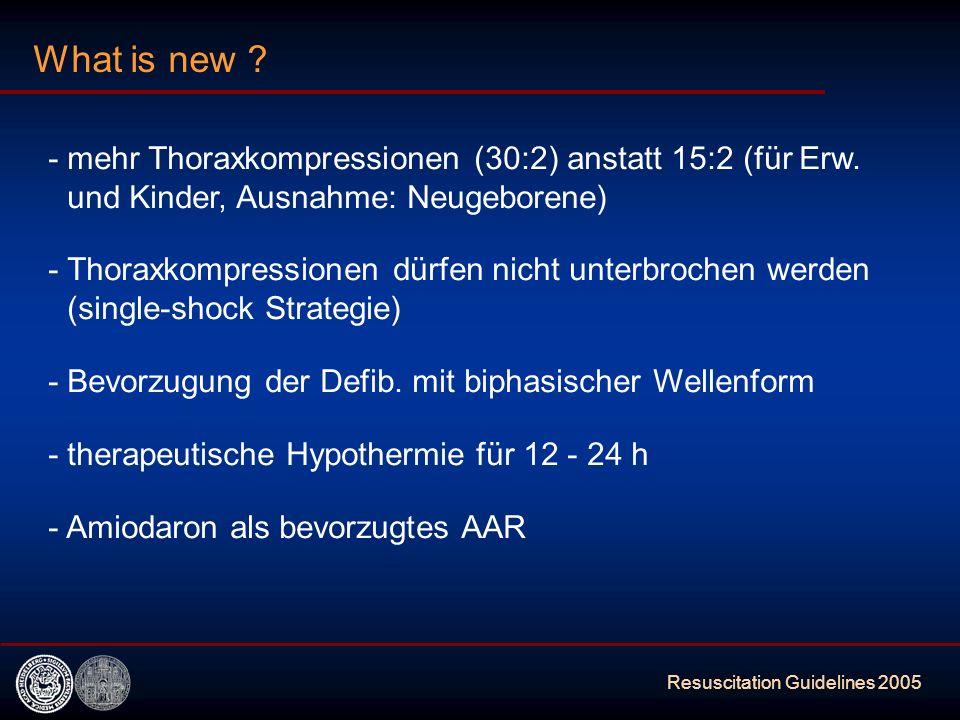 Resuscitation Guidelines 2005 What is new ? -mehr Thoraxkompressionen (30:2) anstatt 15:2 (für Erw. und Kinder, Ausnahme: Neugeborene) -Thoraxkompress