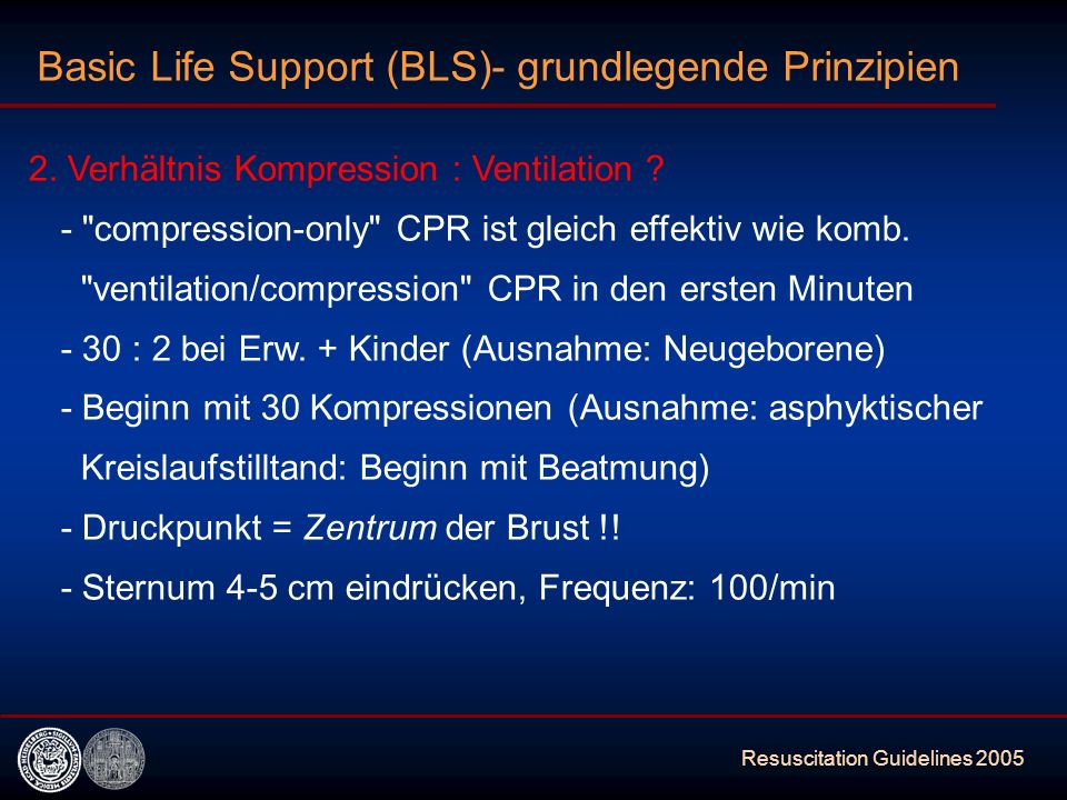 Resuscitation Guidelines 2005 Basic Life Support (BLS)- grundlegende Prinzipien 2. Verhältnis Kompression : Ventilation ? -