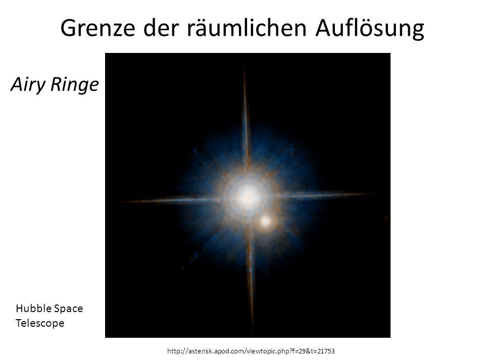Grenze der räumlichen Auflösung http://asterisk.apod.com/viewtopic.php?f=29&t=21753 Airy Ringe Hubble Space Telescope