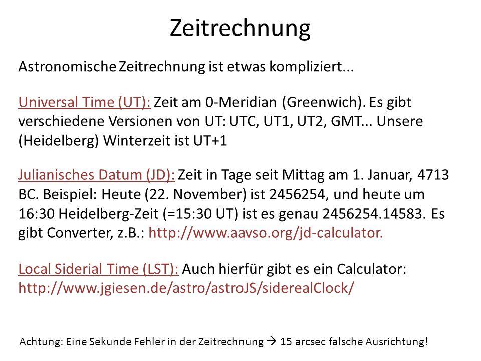 Zeitrechnung Astronomische Zeitrechnung ist etwas kompliziert... Universal Time (UT): Zeit am 0-Meridian (Greenwich). Es gibt verschiedene Versionen v