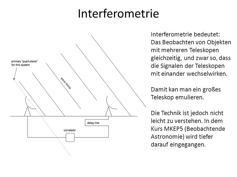 Interferometrie Interferometrie bedeutet: Das Beobachten von Objekten mit mehreren Teleskopen gleichzeitig, und zwar so, dass die Signalen der Telesko