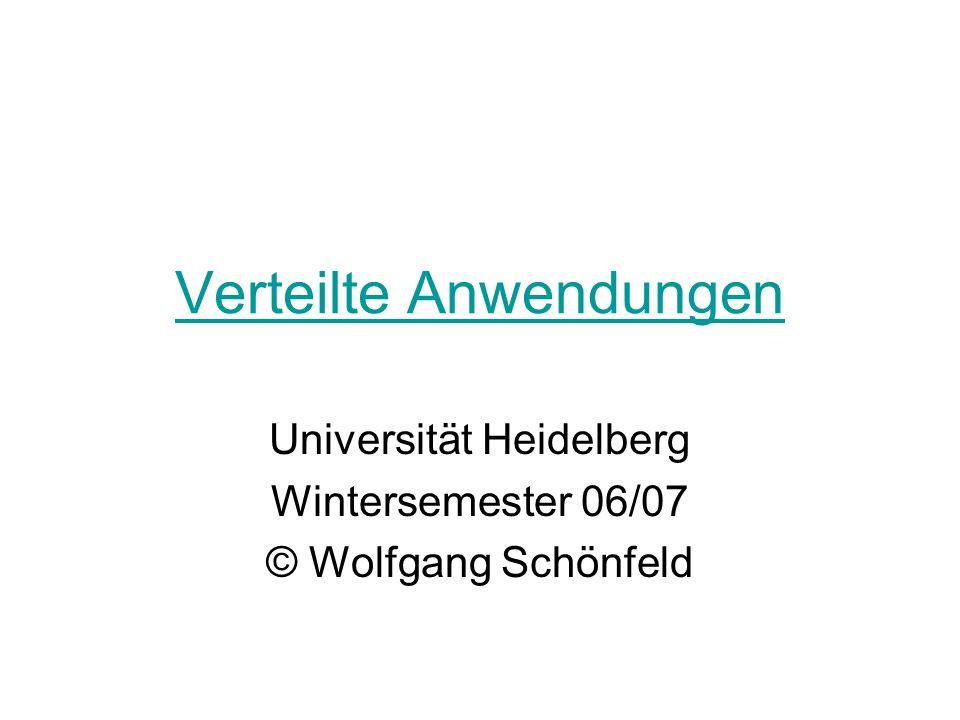 Verteilte Anwendungen Universität Heidelberg Wintersemester 06/07 © Wolfgang Schönfeld